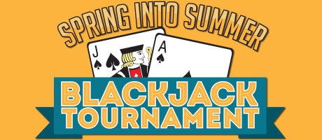 Spring Into Summer Blackjack Tournament